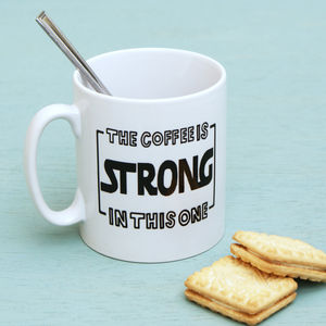 'The Coffee Is Strong In This Mug' Cup - dining room