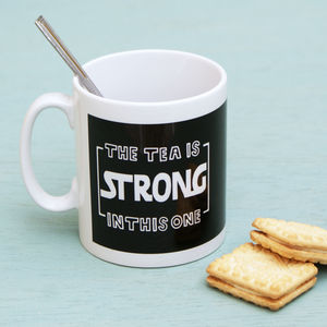 'The Tea Is Strong In This Mug' Cup