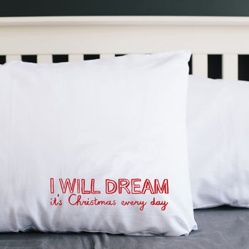 'I Will Dream It's Christmas Every Day' Pillowcase