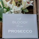 'I Bloody Love Prosecco' Block Mounted Print