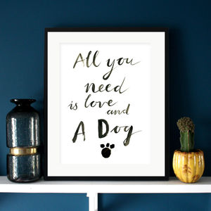'All You Need Is Love And A Dog' Typographic Print - gifts under £25