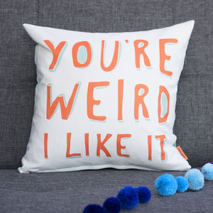 You're Weird Cushion