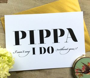 'I Can't Say I Do Without You' Bridesmaid Card - bridesmaid cards