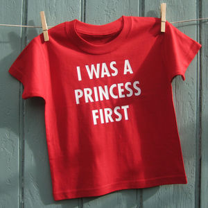 'I Was A Princess First' T Shirt - gifts for children
