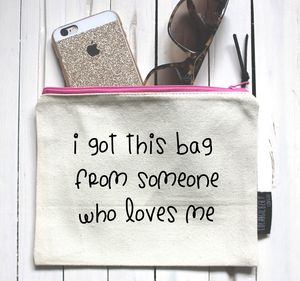 'I Got This Bag From Someone Who Loves Me' Pouch - love tokens