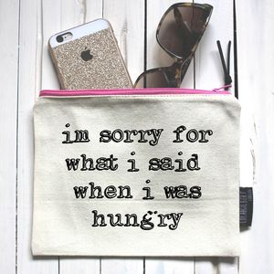 'Im Sorry For What I Said When I Was Hungry' Pouch - winter sale