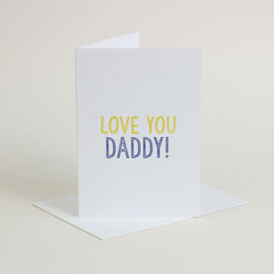 'Love You Daddy' Greetings Card - view all sale items
