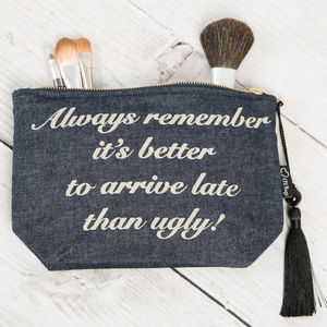 Denim Cosmetic Bag 'Better To Arrive Late Than Ugly' - make-up bags