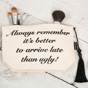 It's Better To Arrive Late Than Ugly Make Up Bag - make-up bags