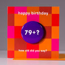 Age 79+? Birthday Badge Card