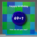 Age 69+? Birthday Badge Card