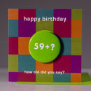 Age 59+? Birthday Badge Card