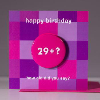 Age 29+? Birthday Badge Card