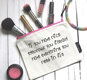 'If You Have Good Eyebrows…' Pouch - make-up & wash bags