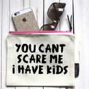 'You Can't Scare Me I Have Kids!' Pouch