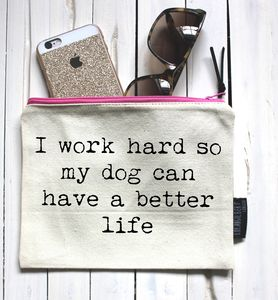'I Work Hard For My Dog…' Pouch - make-up bags