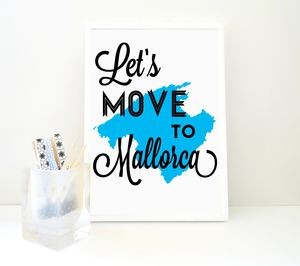 Let's Move To Mallorca Art Print
