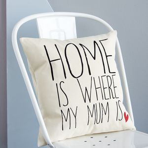 'Home Is Where My Mum Is' Cushion - bedroom
