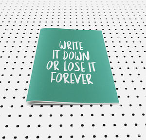 'Write It Down Or Lose It Forever' A5 Notebook - gifts for her