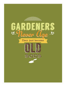 'Gardeners Never Age They Just Become Old Sods' Card