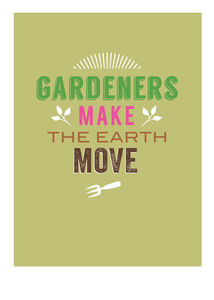 'Gardeners Make The Earth Move' Card