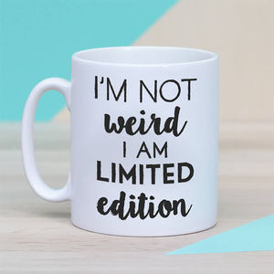 Personalised 'I'm Not Weird I Am Limited Edition' Mug - mugs
