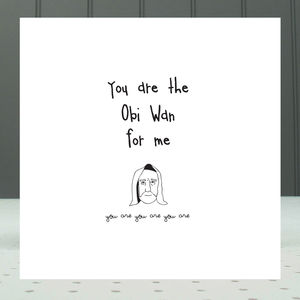 'You Are The Obi Wan For Me' Greeting Card