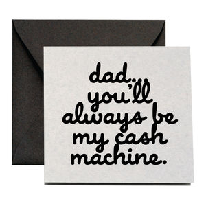'Always Be My Cash Machine' Father's Day Card