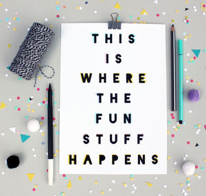 'This Is Where The Fun Stuff Happens' Typography Print