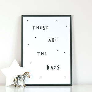 'These Are The Days' Print - contemporary art