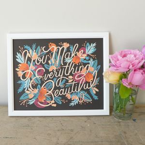 'You Make Everything Beautiful' Art Print - home sale