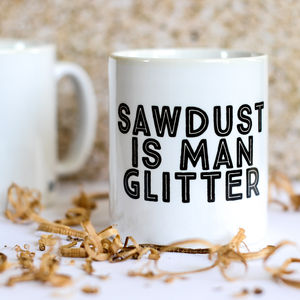 Sawdust Is Man Glitter Mug - gifts under £25 for him