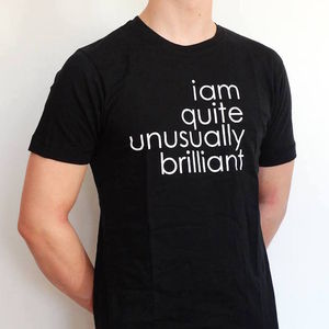 'I Am Quite Unusually Brilliant' T Shirt - 30th birthday gifts
