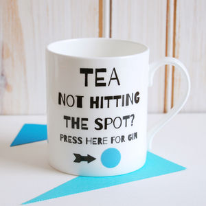 'Tea Not Hitting The Spot? Press Here For Gin' Mug - mugs