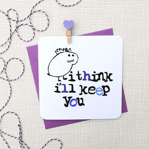 'I Think I'll Keep You' Fun Card