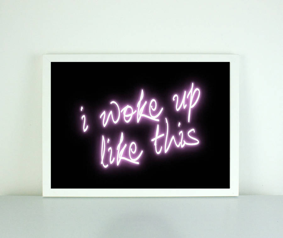 'I Woke Up Like This' Neon Print