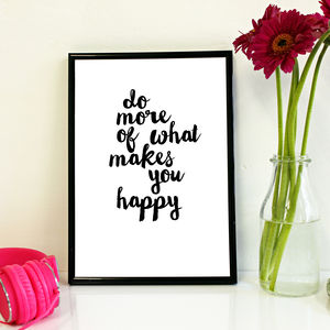 'Do More Of What Makes You Happy' Print