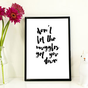 'Don't Let The Muggles Get You Down' Print - home accessories