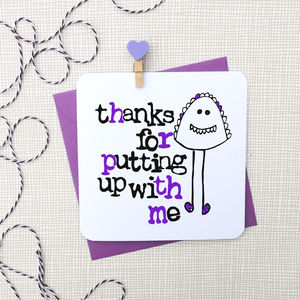'Thanks For Putting Up With Me' Card