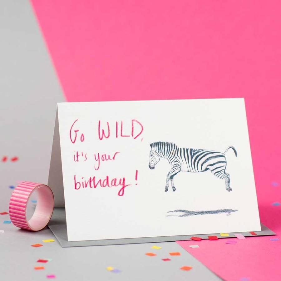 Go Wild It S Your Birthday Zebra Birthday Card By Jenny Jackson