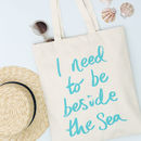 'I Need To Be Beside The Sea' Tote Bag