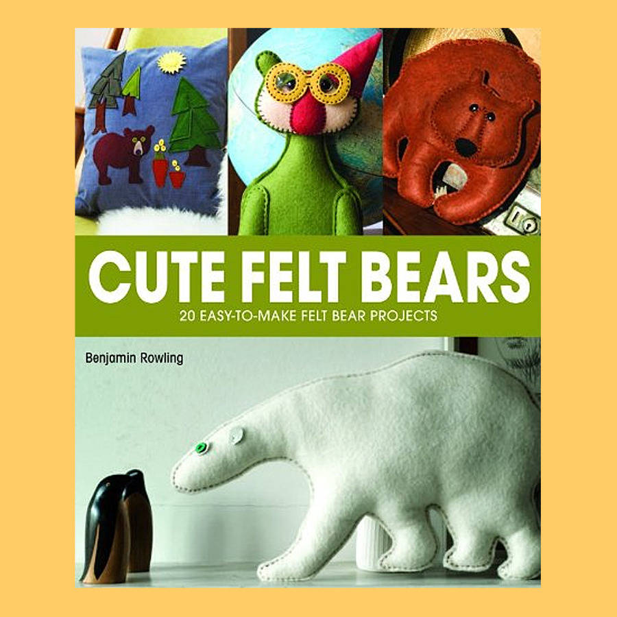 Felt craft book - Cute Felt Bears Craft Book 20 Easy To Make Projects