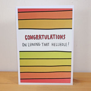 'Congratulations On Leaving That Hellhole' A6 Card - leaving cards