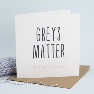 'Greys Matter' Funny Birthday Card